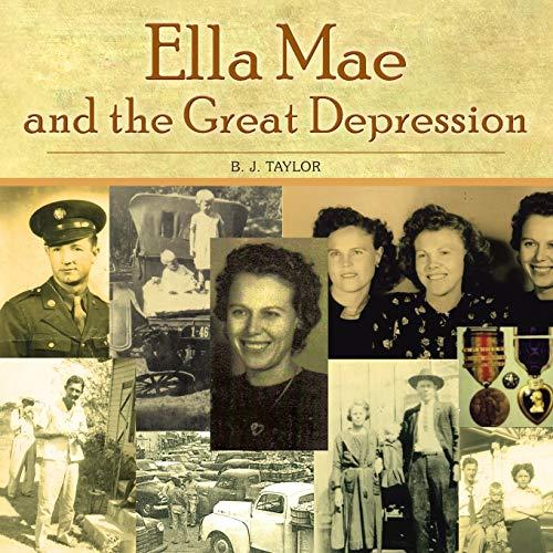 Ella Mae and the Great Depression By B J Taylor