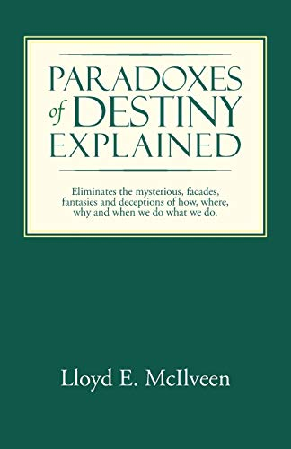 Paradoxes of Destiny Explained By Lloyd E McIlveen