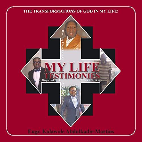 My Life Testimonies By Engr Kolawole Abdulkadir-Martins