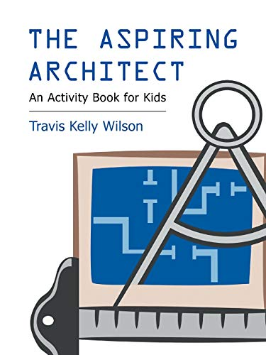 The Aspiring Architect: An Activity Book for Kids By Travis Kelly Wilson