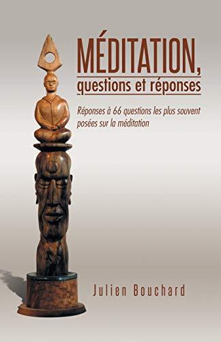Meditation, Questions Et Reponses By Julien Bouchard