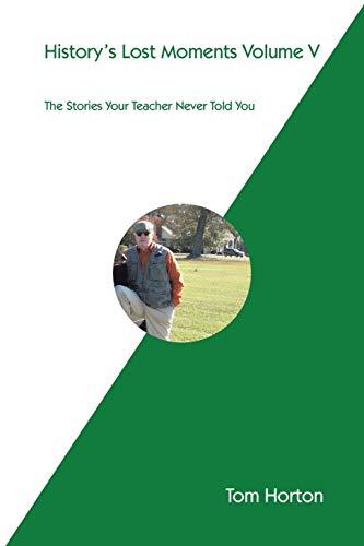 History's Lost Moments Volume V By Mr Tom Horton
