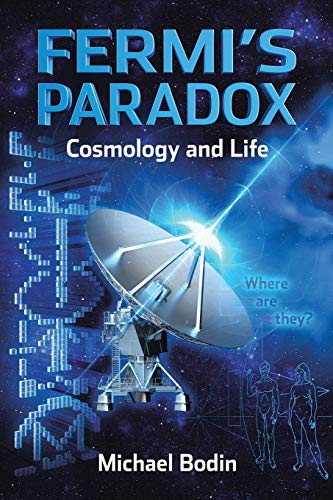 Fermi's Paradox Cosmology and Life By Michael Bodin
