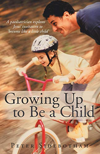 Growing Up to Be a Child By Peter Sidebotham (Warwick)