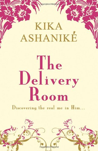 The Delivery Room: Discovering the real me in Him By Miss Kika Ashanike