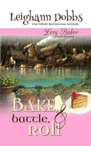Bake, Battle & Roll By Leighann Dobbs