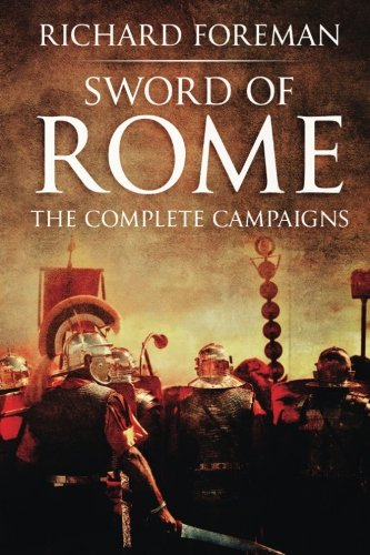 Sword of Rome: The Complete Campaigns By Richard Foreman