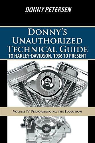 Donny's Unauthorized Technical Guide to Harley-Davidson, 1936 to Present By Donny Petersen