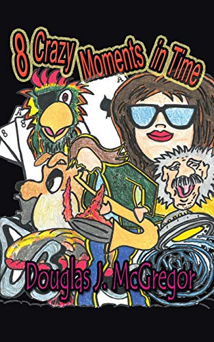 8 Crazy Moments in Time By Douglas J McGregor