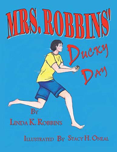 Mrs. Robbins Ducky Day By Linda K Robbins