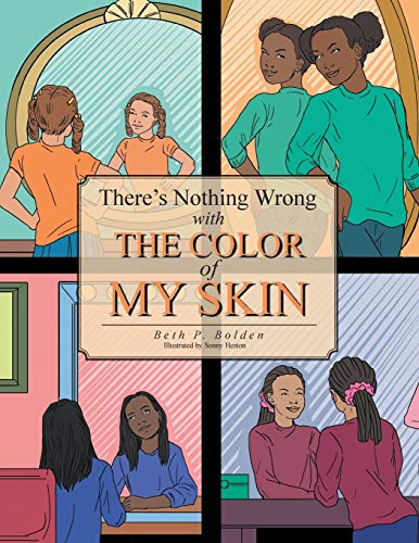 There's Nothing Wrong with the Color of My Skin By Beth P Bolden