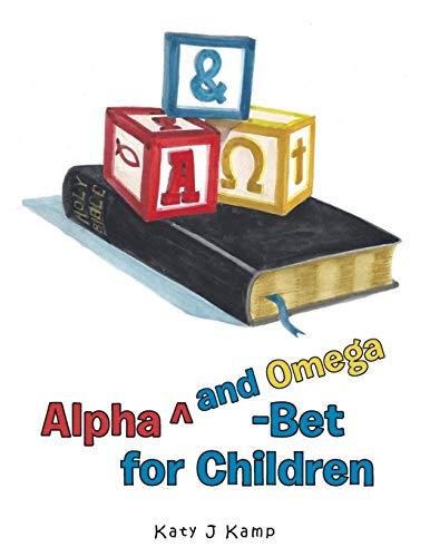 Alpha Degreesand Omega-Bet for Children By Katy J Kamp