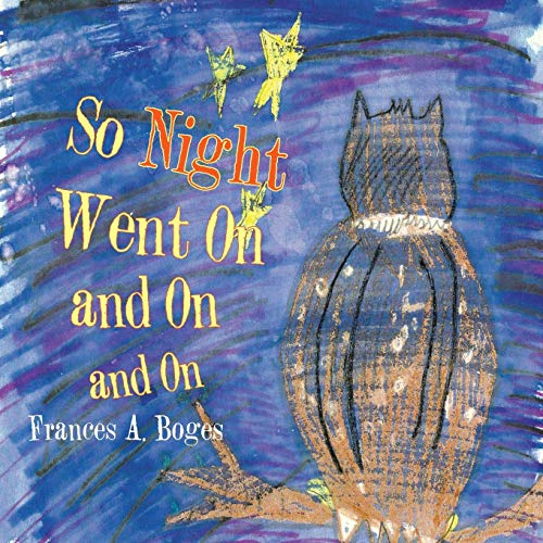 So Night Went on and on and on By Frances A Boges