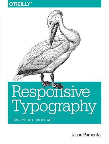 Responsive Typography: Using Type Well on the Web By Jason Pamental