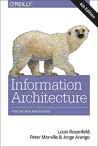 Information Architecture: Designing for the Web and Beyond by Louis Rosenfeld