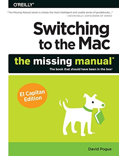 Switching to the Mac: The Missing Manual, El Capitan Edition By David Pogue