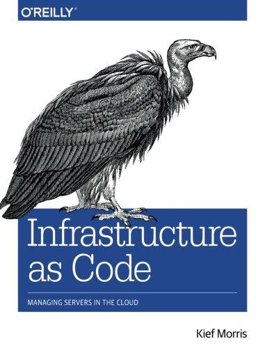 Infrastructure as Code: Managing Servers in the Cloud By Kief Morris