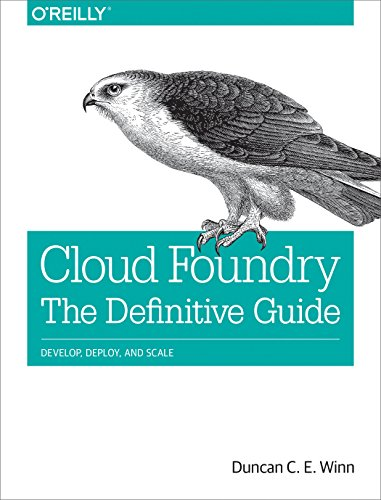 Cloud Foundry: The Definitive Guide By Duncan Winn