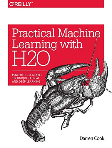 Practical Machine Learning with H2O: Powerful, Scalable Techniques for Deep Learning and AI By Darren Cook