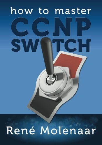 How to Master CCNP Switch By Rene Molenaar