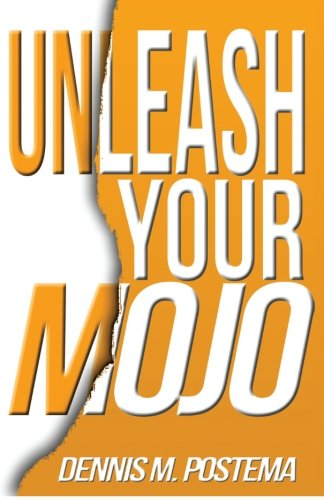 Unleash your Mojo By Dennis M Postema