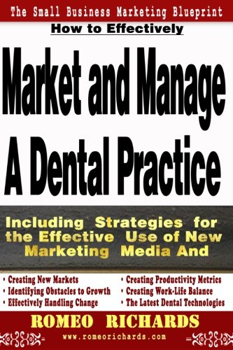 How to Effectively Market and Manage a Dental Practice By Romeo Richards