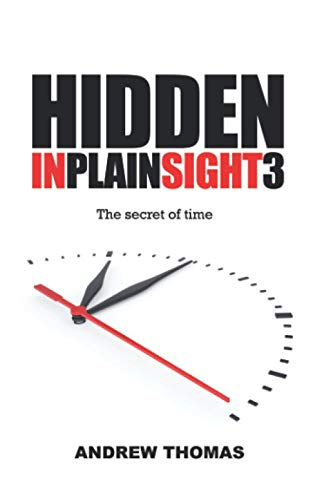 Hidden in Plain Sight 3: The Secret Of Time By Andrew H Thomas