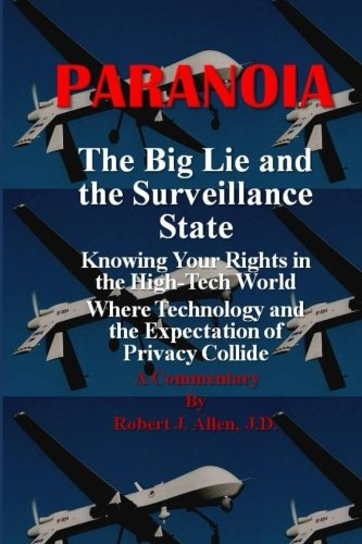 Paranoia The Big Lie and the Surveillance State By Robert J Allen