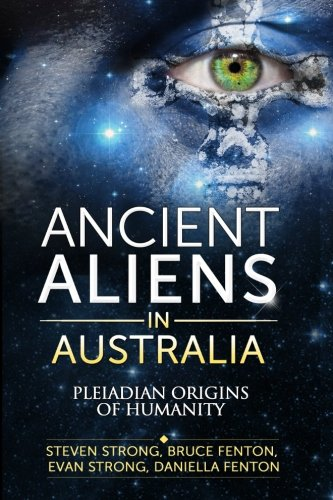 Ancient Aliens In Australia: Pleiadian Origins of Humanity by Strong, Evan Book