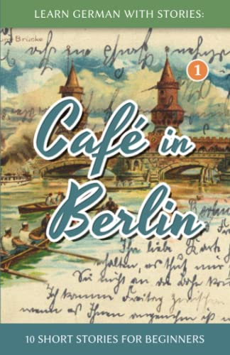 Learn German With Stories: Café in Berlin - 10 Short Stories For Beginners By Andre Klein