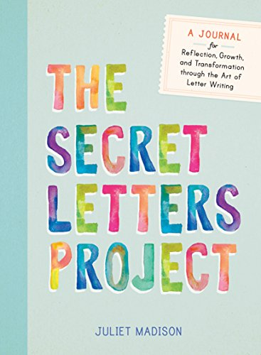 The Secret Letters Project: A Journal for Reflection, Growth, and Transformation Through the Art of Letter Writing By Juliet Madison