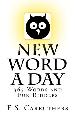 New Word A Day: 365 New Words A Day - One word for each day! By E S Carruthers