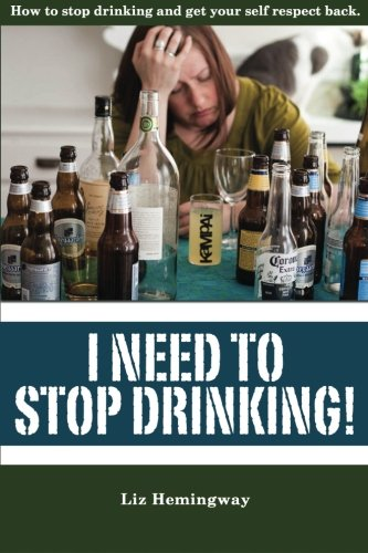 I Need to Stop Drinking! By Liz Hemingway