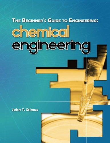 The Beginner's Guide to Engineering: Chemical Engineering By John T Stimus