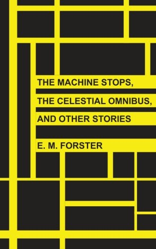 The Machine Stops, The Celestial Omnibus, and Other Stories By E M Forster