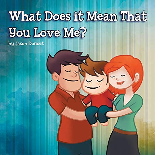 What Does It Mean That You Love Me? By Jason Doucet