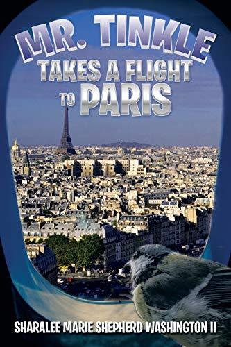 Mr. Tinkle Takes a Flight to Paris By Sharalee Marie Shepherd Washington II