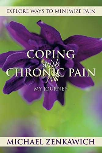 Coping with Chronic Pain - My Journey By Michael Zenkawich