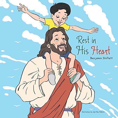 Rest in His Heart By Benjamin Shiflett