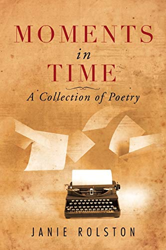 Moments in Time By Janie Rolston