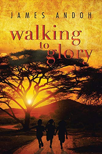 Walking to Glory By James Andoh