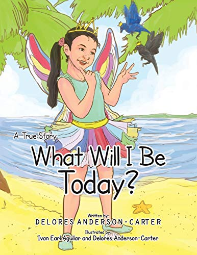What Will I Be Today? By Delores Anderson-Carter