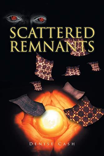 Scattered Remnants By Denise Cash