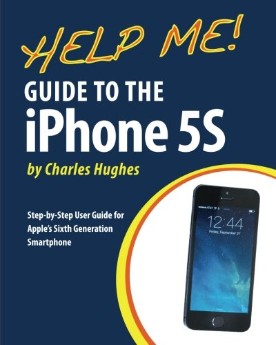 Help Me! Guide to the iPhone 5S: Step-by-Step User Guide for Apple's Sixth Generation Smartphone By Professor Charles Hughes