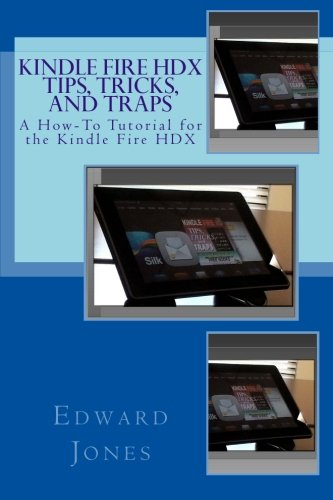 Kindle Fire HDX Tips, Tricks, and Traps By Edward C Jones