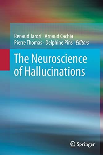 The Neuroscience of Hallucinations By Renaud Jardri