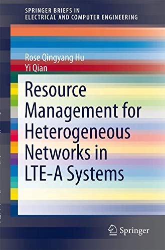 Resource Management for Heterogeneous Networks in LTE Systems By Rose Qingyang Hu