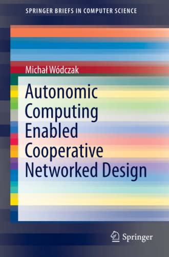 Autonomic Computing Enabled Cooperative Networked Design By Michal Wodczak