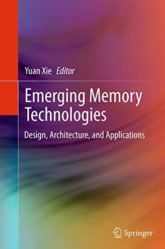 Emerging Memory Technologies By Yuan Xie