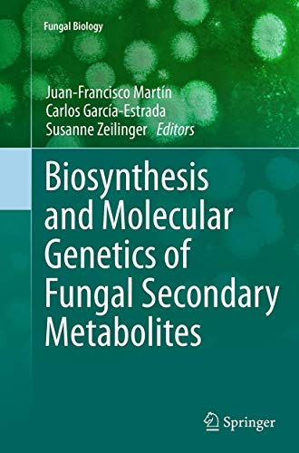 Biosynthesis and Molecular Genetics of Fungal Secondary Metabolites By Juan-Francisco Martin